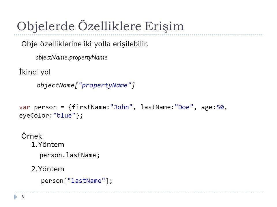 Objelerde Özelliklere Erişim 6 objectName.propertyName Obje özelliklerine iki yolla erişilebilir.