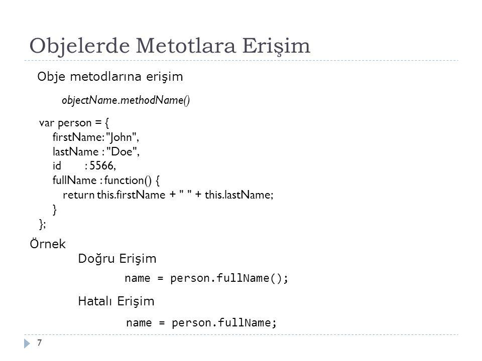 Objelerde Metotlara Erişim 7 objectName.methodName() Obje metodlarına erişim Örnek Doğru Erişim Hatalı Erişim name = person.fullName(); var person = { firstName: John , lastName : Doe , id : 5566, fullName : function() { return this.firstName + + this.lastName; } }; name = person.fullName;
