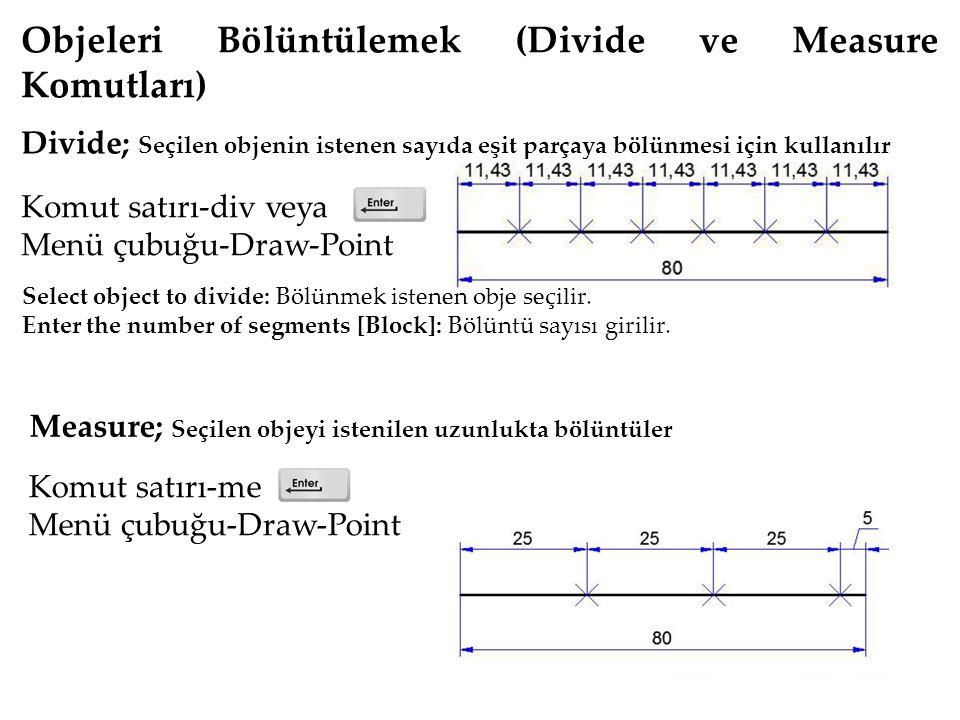 Objeleri Bölüntülemek (Divide ve Measure Komutları) Komut satırı-div veya Menü çubuğu-Draw-Point Select object to divide: Bölünmek istenen obje seçilir.
