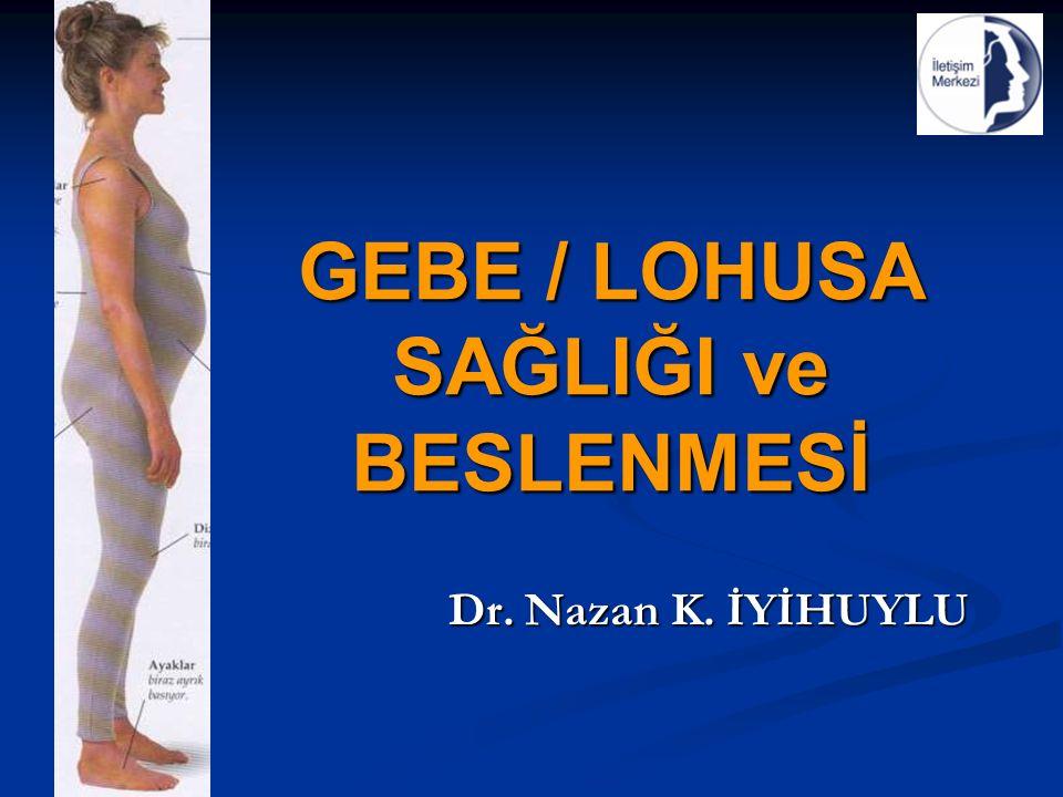 GEBE / LOHUSA SAĞLIĞI ve BESLENMESİ Dr. Nazan K. İYİHUYLU Dr. Nazan K. İYİHUYLU
