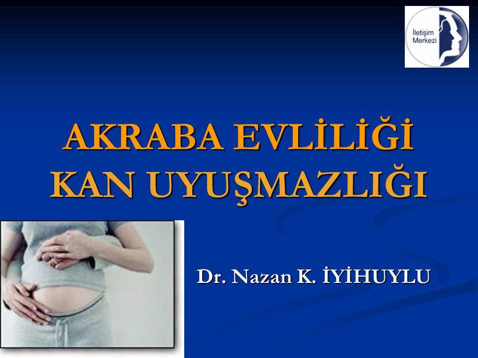 AKRABA EVLİLİĞİ KAN UYUŞMAZLIĞI Dr. Nazan K. İYİHUYLU