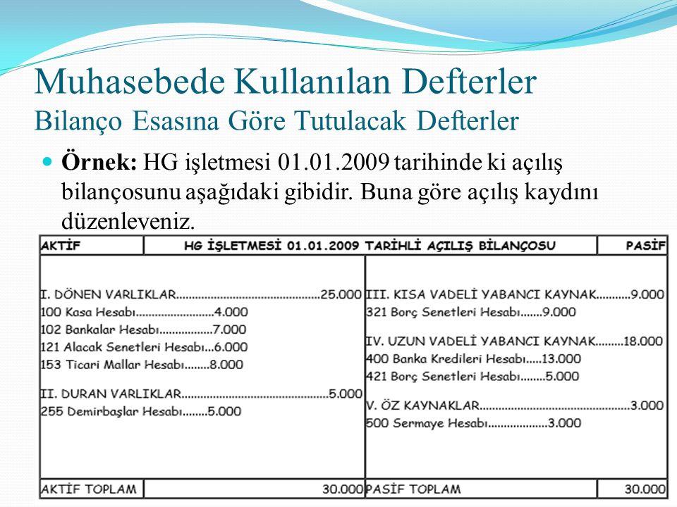Muhasebede Kullanılan Defterler Bilanço Esasına Göre Tutulacak Defterler Örnek: HG işletmesi 01.01.2009 tarihinde ki açılış bilançosunu aşağıdaki gibi