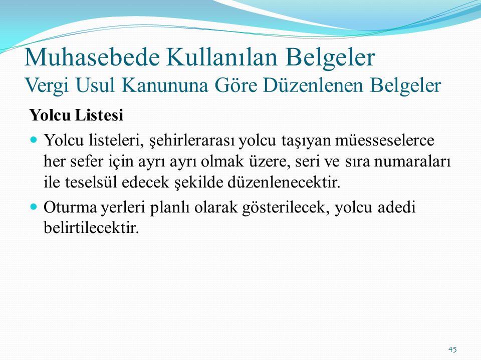 Muhasebede Kullanılan Belgeler Vergi Usul Kanununa Göre Düzenlenen Belgeler Yolcu Listesi Yolcu listeleri, şehirlerarası yolcu taşıyan müesseselerce h