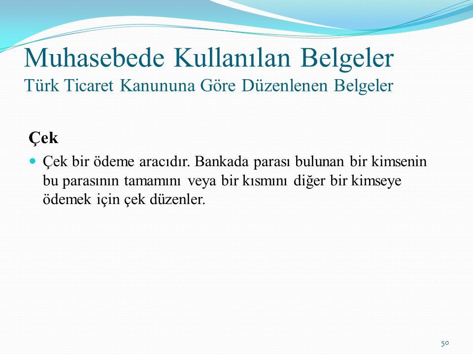 Muhasebede Kullanılan Belgeler Türk Ticaret Kanununa Göre Düzenlenen Belgeler Çek Çek bir ödeme aracıdır. Bankada parası bulunan bir kimsenin bu paras