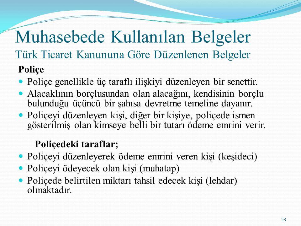 Muhasebede Kullanılan Belgeler Türk Ticaret Kanununa Göre Düzenlenen Belgeler Poliçe Poliçe genellikle üç taraflı ilişkiyi düzenleyen bir senettir.
