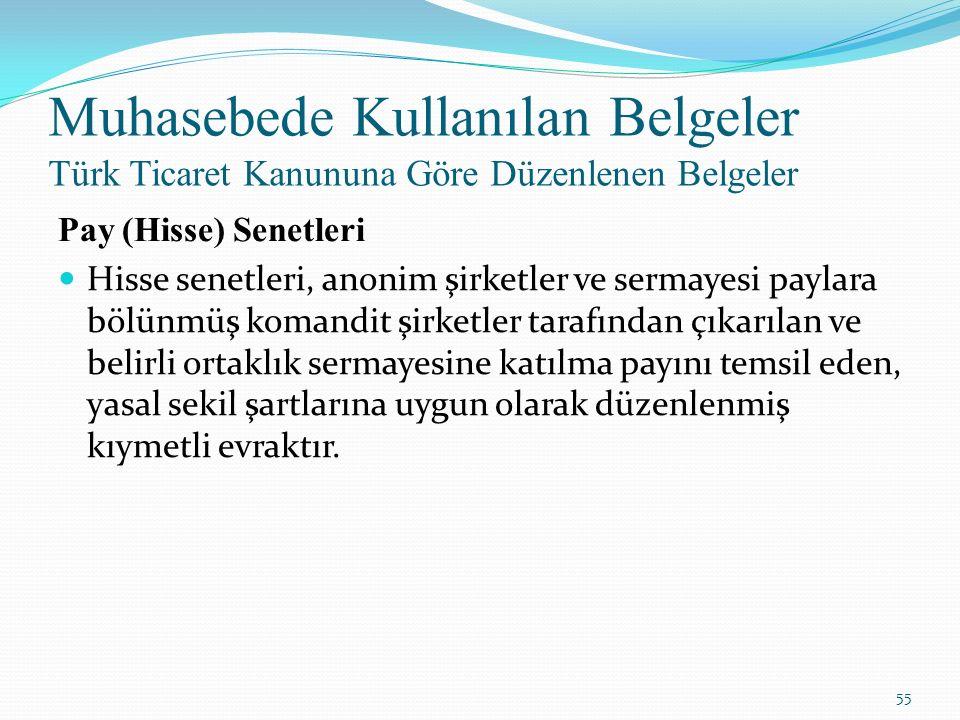 Muhasebede Kullanılan Belgeler Türk Ticaret Kanununa Göre Düzenlenen Belgeler Pay (Hisse) Senetleri Hisse senetleri, anonim şirketler ve sermayesi pay