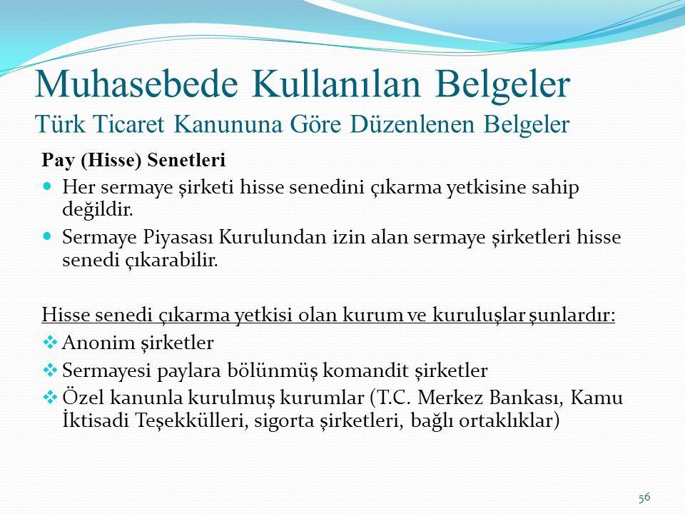 Muhasebede Kullanılan Belgeler Türk Ticaret Kanununa Göre Düzenlenen Belgeler Pay (Hisse) Senetleri Her sermaye şirketi hisse senedini çıkarma yetkisi