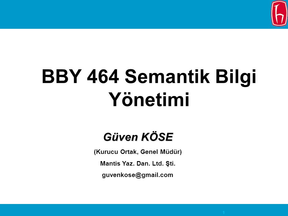 1 BBY 464 Semantik Bilgi Yönetimi Güven KÖSE (Kurucu Ortak, Genel Müdür) Mantis Yaz.