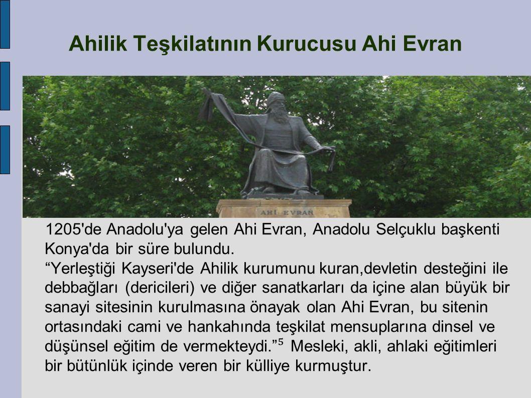 """1205'de Anadolu'ya gelen Ahi Evran, Anadolu Selçuklu başkenti Konya'da bir süre bulundu. """"Yerleştiği Kayseri'de Ahilik kurumunu kuran,devletin desteği"""