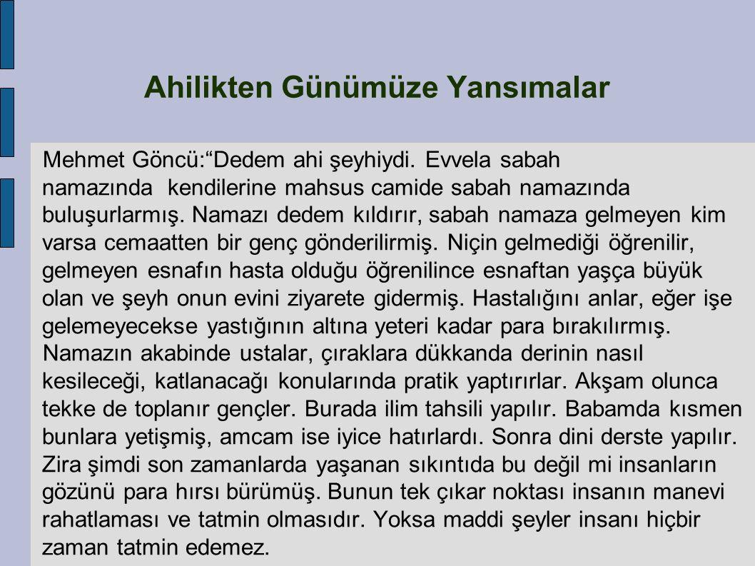 """Mehmet Göncü:""""Dedem ahi şeyhiydi. Evvela sabah namazında kendilerine mahsus camide sabah namazında buluşurlarmış. Namazı dedem kıldırır, sabah namaza"""