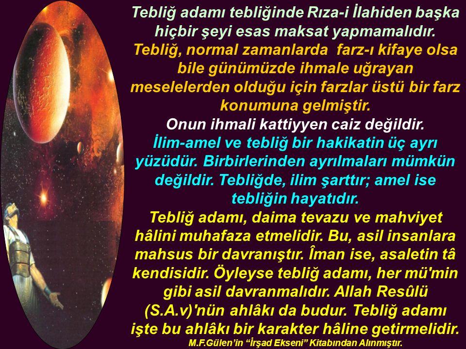 Tebliğ adamı tebliğinde Rıza-i İlahiden başka hiçbir şeyi esas maksat yapmamalıdır.