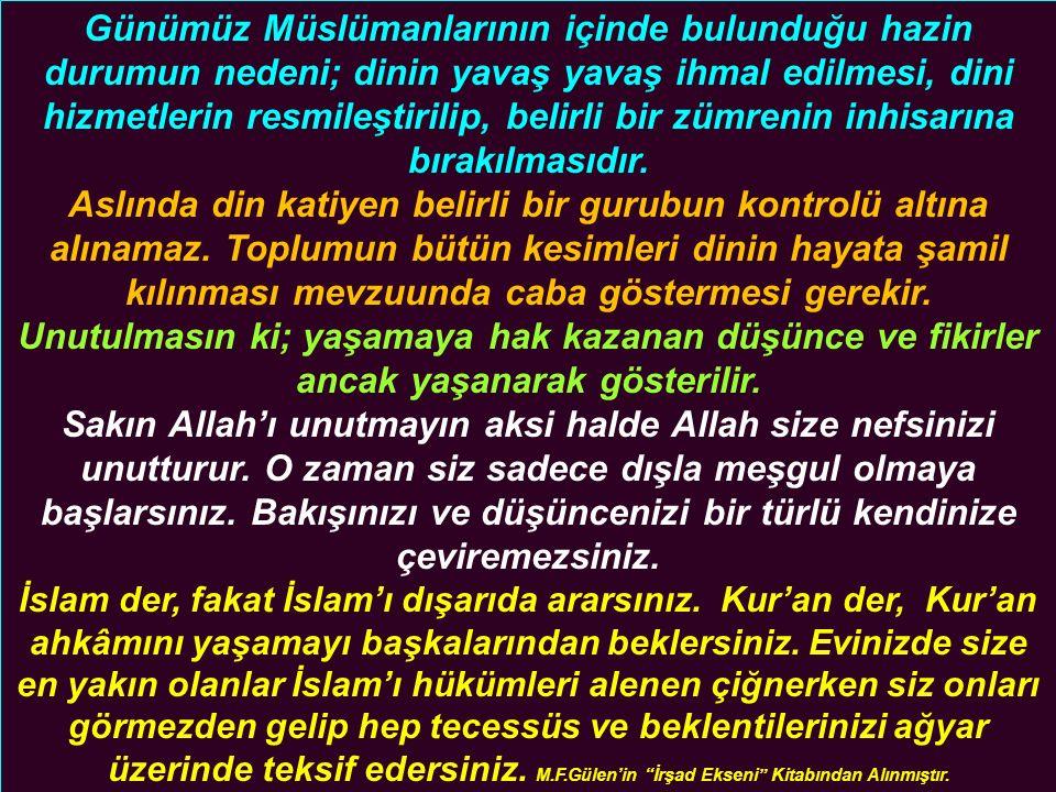 Günümüz Müslümanlarının içinde bulunduğu hazin durumun nedeni; dinin yavaş yavaş ihmal edilmesi, dini hizmetlerin resmileştirilip, belirli bir zümrenin inhisarına bırakılmasıdır.