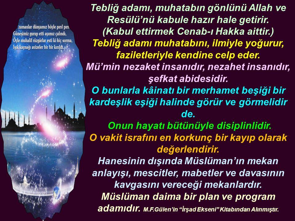 Tebliğ adamı, muhatabın gönlünü Allah ve Resülü'nü kabule hazır hale getirir.