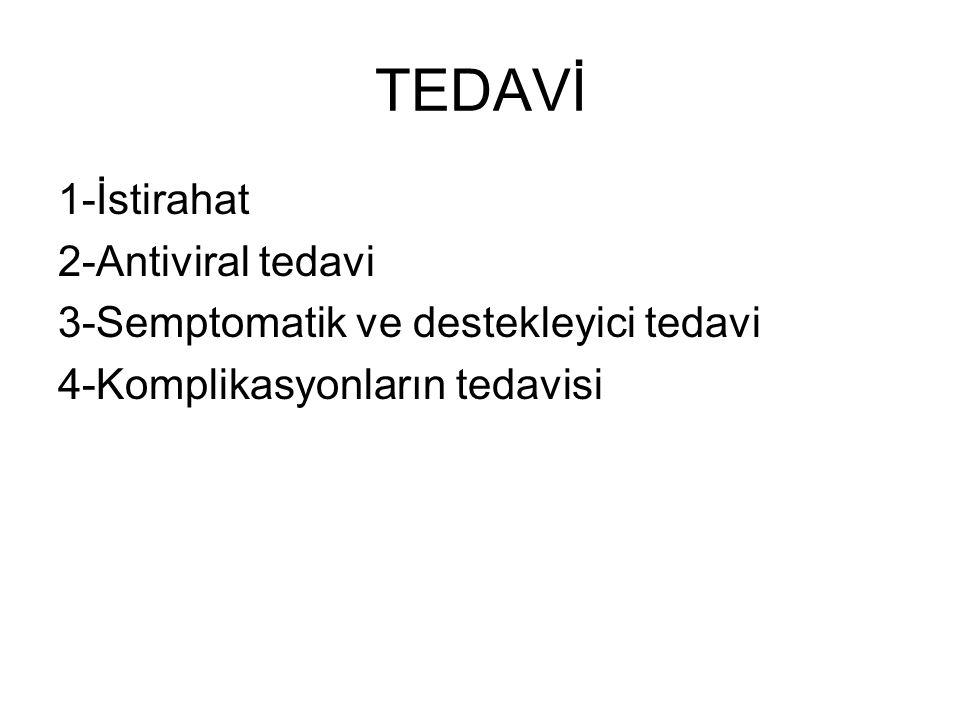 TEDAVİ 1-İstirahat 2-Antiviral tedavi 3-Semptomatik ve destekleyici tedavi 4-Komplikasyonların tedavisi