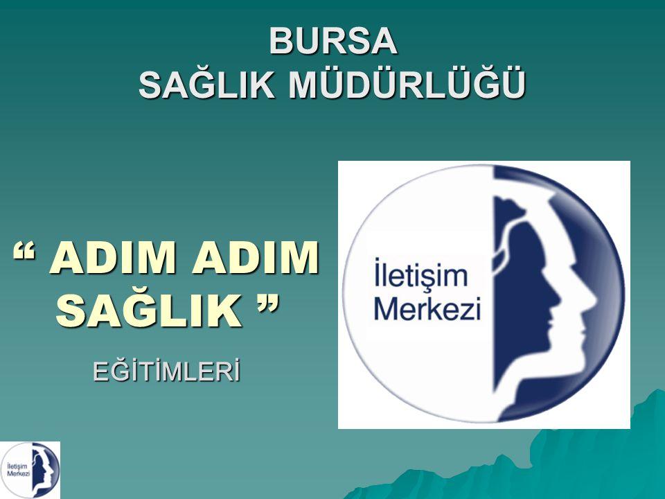 """BURSA SAĞLIK MÜDÜRLÜĞÜ """" ADIM ADIM SAĞLIK """" EĞİTİMLERİ"""