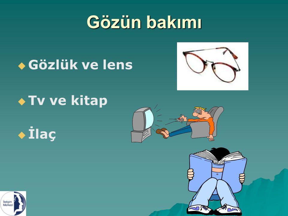 Gözün bakımı   Gözlük ve lens   Tv ve kitap   İlaç