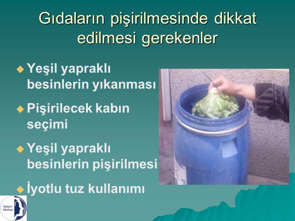 Gıdaların pişirilmesinde dikkat edilmesi gerekenler   Yeşil yapraklı besinlerin yıkanması   Pişirilecek kabın seçimi   Yeşil yapraklı besinlerin pişirilmesi   İyotlu tuz kullanımı