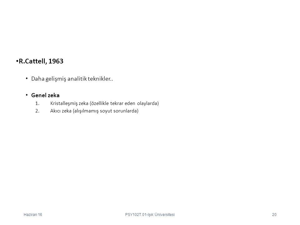 R.Cattell, 1963 Daha gelişmiş analitik teknikler.. Genel zeka 1.Kristalleşmiş zeka (özellikle tekrar eden olaylarda) 2.Akıcı zeka (alışılmamış soyut s