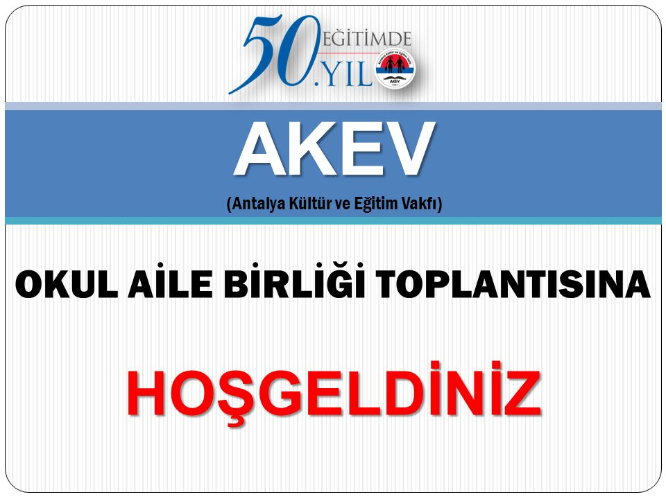 AKEV (Antalya Kültür ve Eğitim Vakfı) OKUL AİLE BİRLİĞİ TOPLANTISINAHOŞGELDİNİZ