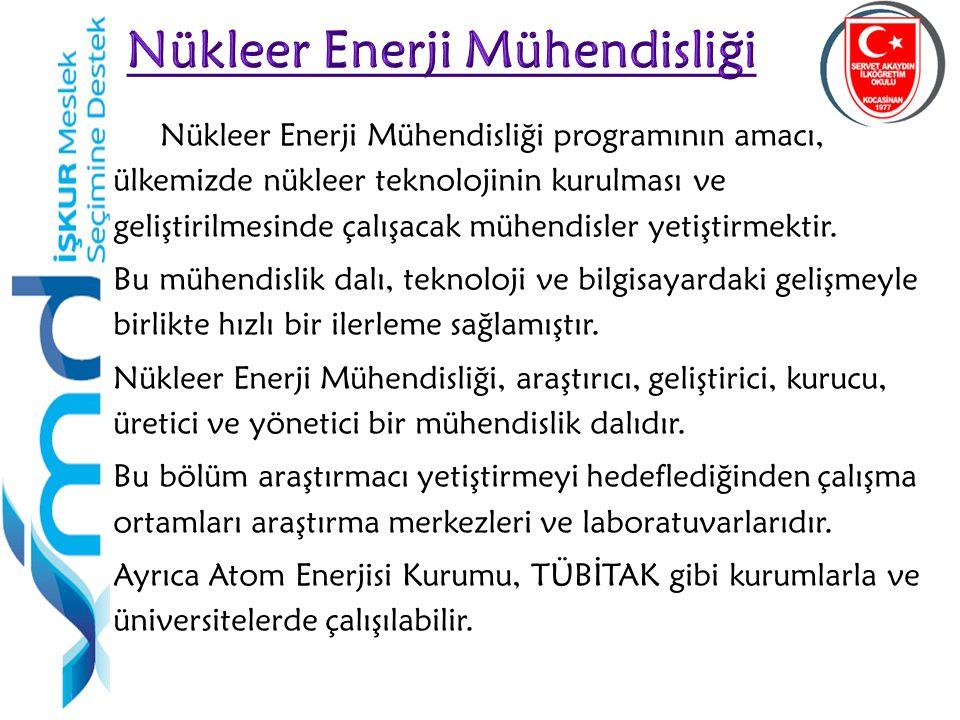 22 Nükleer Enerji Mühendisliği programının amacı, ülkemizde nükleer teknolojinin kurulması ve geliştirilmesinde çalışacak mühendisler yetiştirmektir.