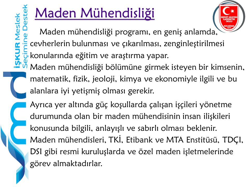24 Maden Mühendisliği Maden Mühendisliği Maden mühendisliği programı, en geniş anlamda, cevherlerin bulunması ve çıkarılması, zenginleştirilmesi konul