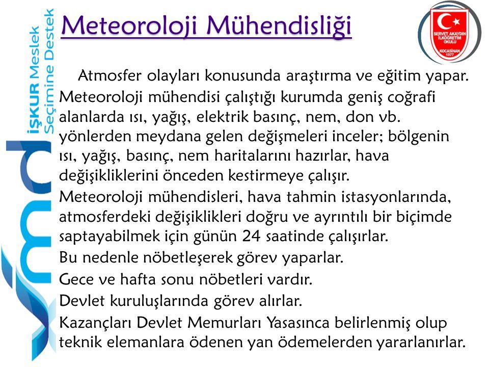 26 Meteoroloji Mühendisliği Meteoroloji Mühendisliği Atmosfer olayları konusunda araştırma ve eğitim yapar. Meteoroloji mühendisi çalıştığı kurumda ge