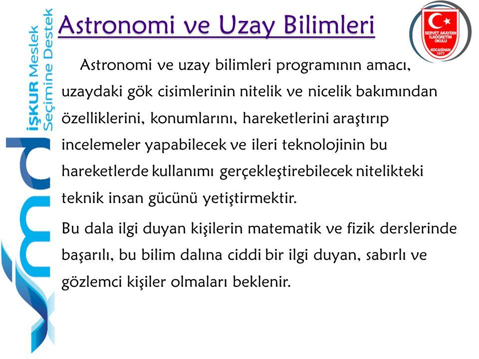 40 Astronomi ve Uzay Bilimleri Astronomi ve Uzay Bilimleri Astronomi ve uzay bilimleri programının amacı, uzaydaki gök cisimlerinin nitelik ve nicelik