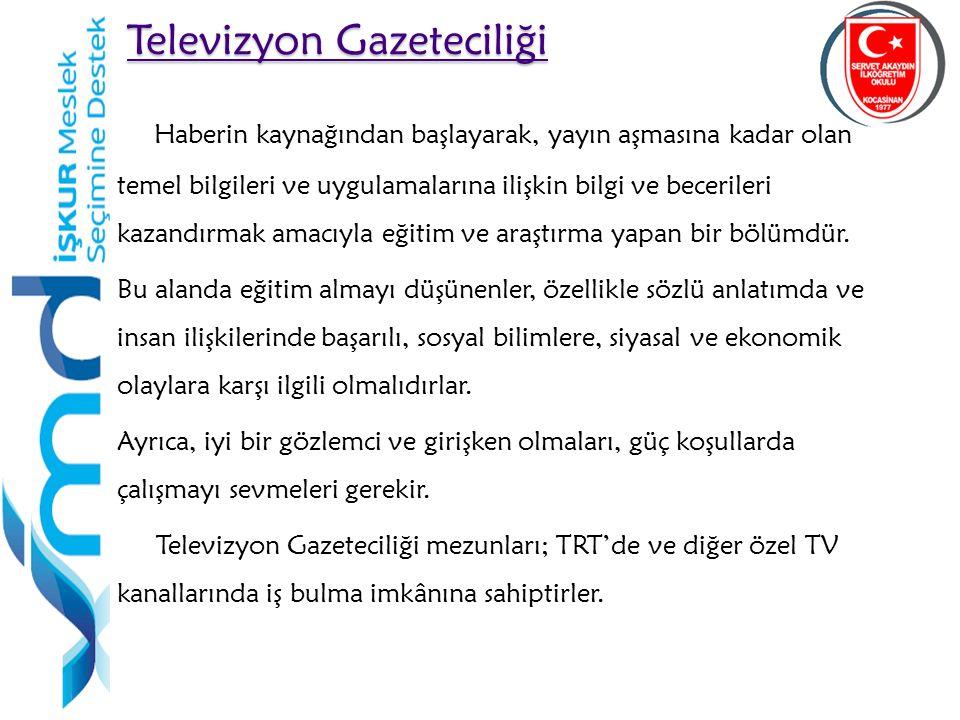 48 Televizyon Gazeteciliği Televizyon Gazeteciliği Haberin kaynağından başlayarak, yayın aşmasına kadar olan temel bilgileri ve uygulamalarına ilişkin bilgi ve becerileri kazandırmak amacıyla eğitim ve araştırma yapan bir bölümdür.