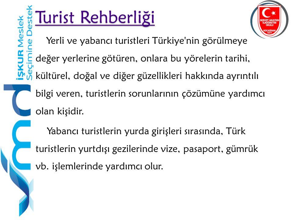52 Turist Rehberliği Turist Rehberliği Yerli ve yabancı turistleri Türkiye'nin görülmeye değer yerlerine götüren, onlara bu yörelerin tarihi, kültürel