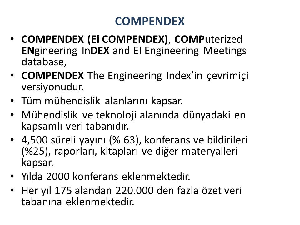 COMPENDEX COMPENDEX (Ei COMPENDEX), COMPuterized ENgineering InDEX and EI Engineering Meetings database, COMPENDEX The Engineering Index'in çevrimiçi versiyonudur.