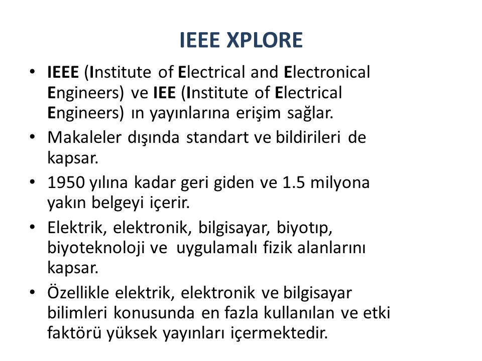 IEEE XPLORE IEEE (Institute of Electrical and Electronical Engineers) ve IEE (Institute of Electrical Engineers) ın yayınlarına erişim sağlar.