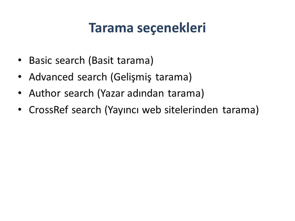 Tarama seçenekleri Basic search (Basit tarama) Advanced search (Gelişmiş tarama) Author search (Yazar adından tarama) CrossRef search (Yayıncı web sitelerinden tarama)