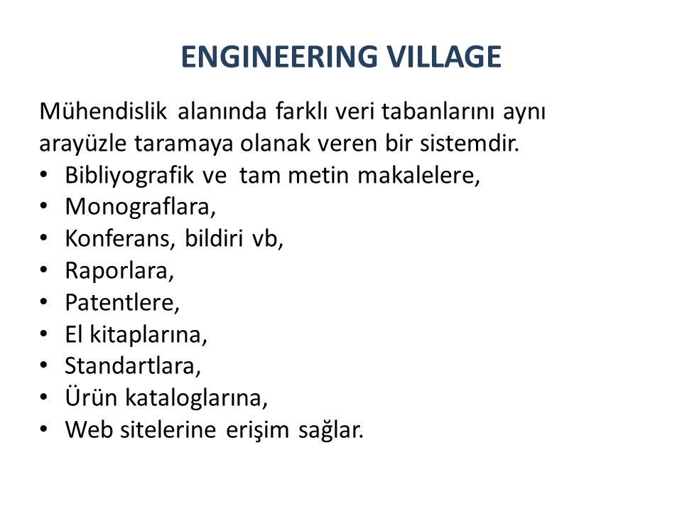 Engineering Village kapsamındaki veritabanları http://www.engineeringvillage2.org/ Compendex & Ei Backfile Chimica & CBNB Ei Patents EnCompassLIT & PAT GEOBASE GeoRef PaperChem Referex Inspec & Inspec Archive NTIS