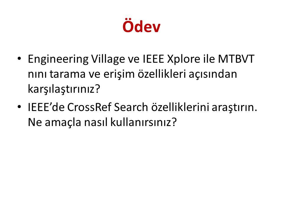 Ödev Engineering Village ve IEEE Xplore ile MTBVT nını tarama ve erişim özellikleri açısından karşılaştırınız.