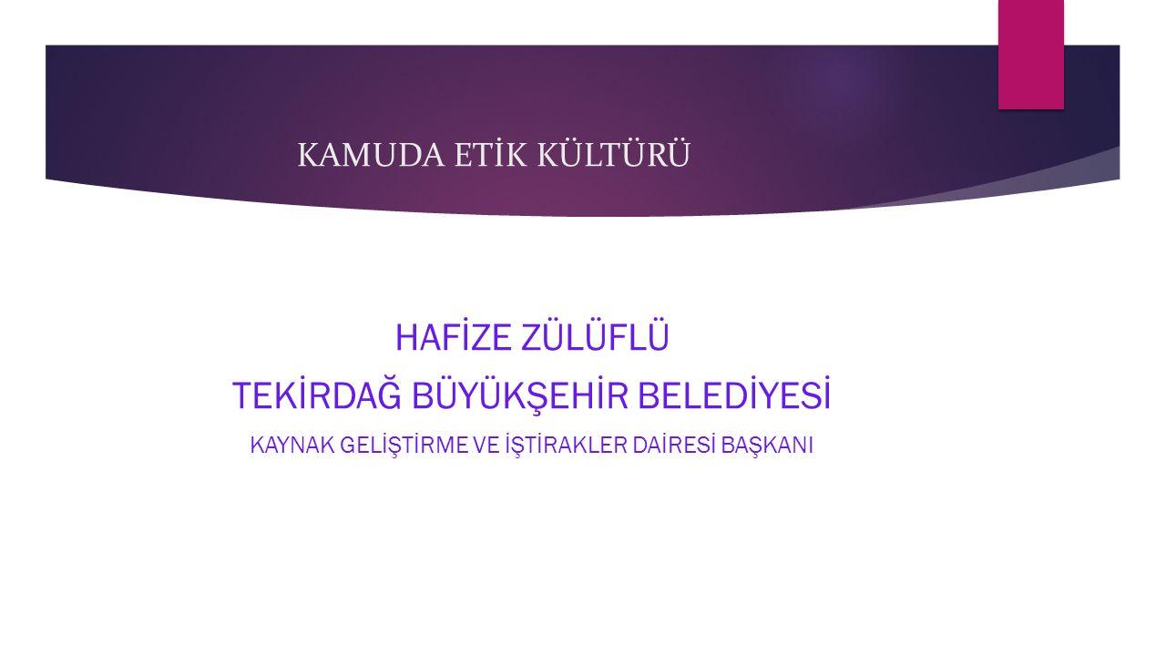 ETİKLE İLGİLİ BAŞLICA YASAL DÜZENLEMELER o 5176 sayılı Kamu Görevlileri Etik Kurulu Kur.Hak.Kanun(25.05.2004) o Kamu Görevlileri Etik Davranış İlkeleri Yönetmeliği(13 Nisan 2005).