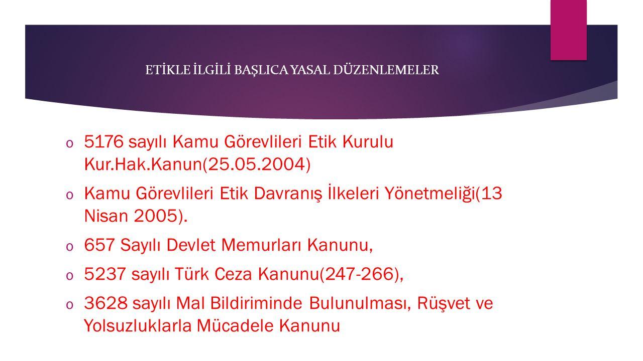 ETİKLE İLGİLİ BAŞLICA YASAL DÜZENLEMELER o 5176 sayılı Kamu Görevlileri Etik Kurulu Kur.Hak.Kanun(25.05.2004) o Kamu Görevlileri Etik Davranış İlkeler