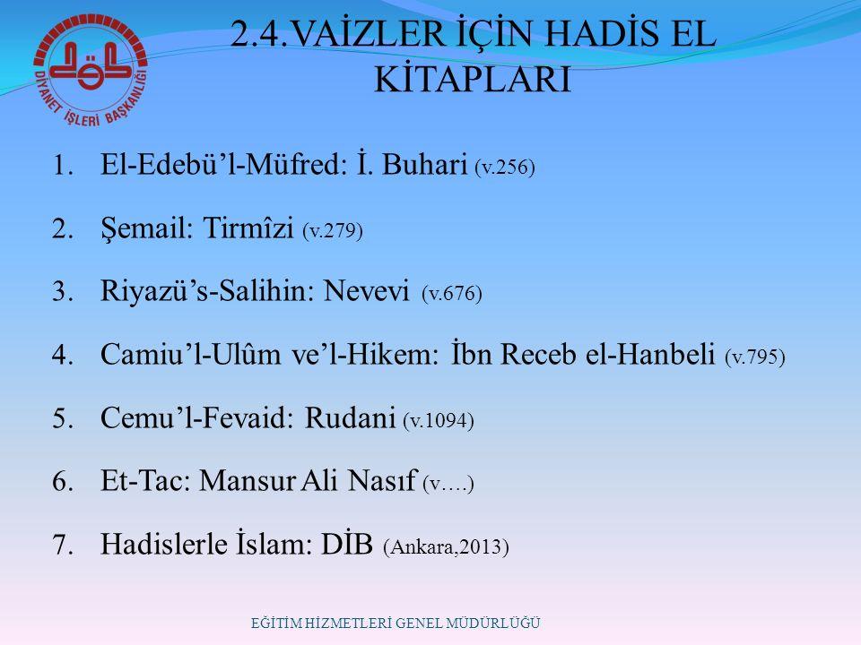 2.4.VAİZLER İÇİN HADİS EL KİTAPLARI 1. El-Edebü'l-Müfred: İ.