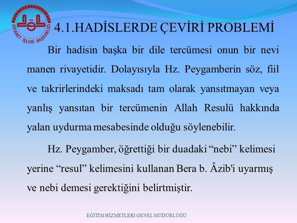 4.1.HADİSLERDE ÇEVİRİ PROBLEMİ Bir hadisin başka bir dile tercümesi onun bir nevi manen rivayetidir.