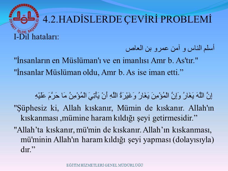 4.2.HADİSLERDE ÇEVİRİ PROBLEMİ I-Dil hataları: أسلم الناس و آمن عمرو بن العاص İnsanların en Müslüman ı ve en imanlısı Amr b.