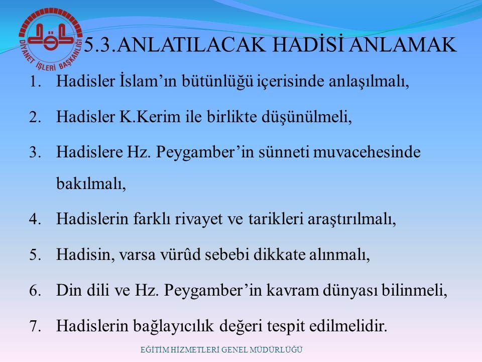 5.3.ANLATILACAK HADİSİ ANLAMAK 1. Hadisler İslam'ın bütünlüğü içerisinde anlaşılmalı, 2.