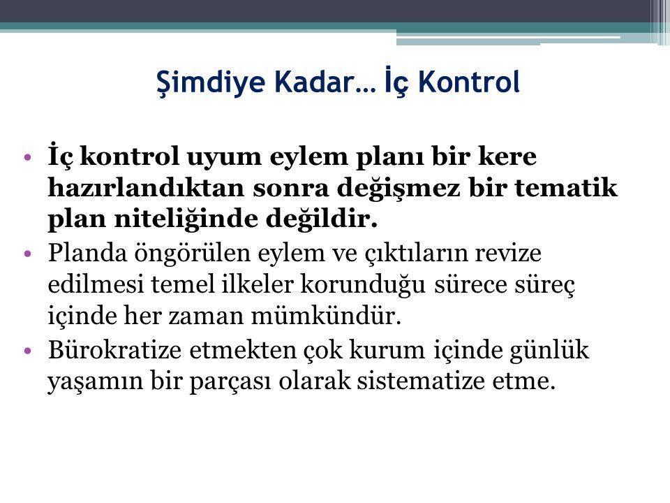 Şimdiye Kadar… İç Kontrol İç kontrol uyum eylem planı bir kere hazırlandıktan sonra değişmez bir tematik plan niteliğinde değildir.