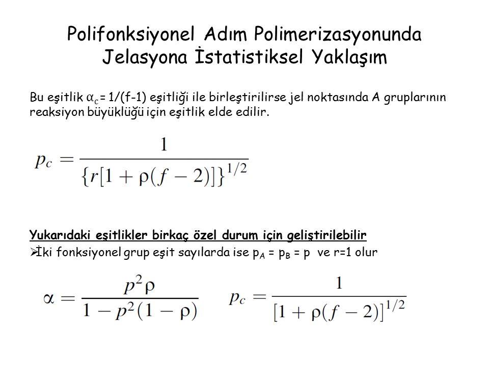 Polifonksiyonel Adım Polimerizasyonunda Jelasyona İstatistiksel Yaklaşım Bu eşitlik α c = 1/(f-1) eşitliği ile birleştirilirse jel noktasında A gruplarının reaksiyon büyüklüğü için eşitlik elde edilir.