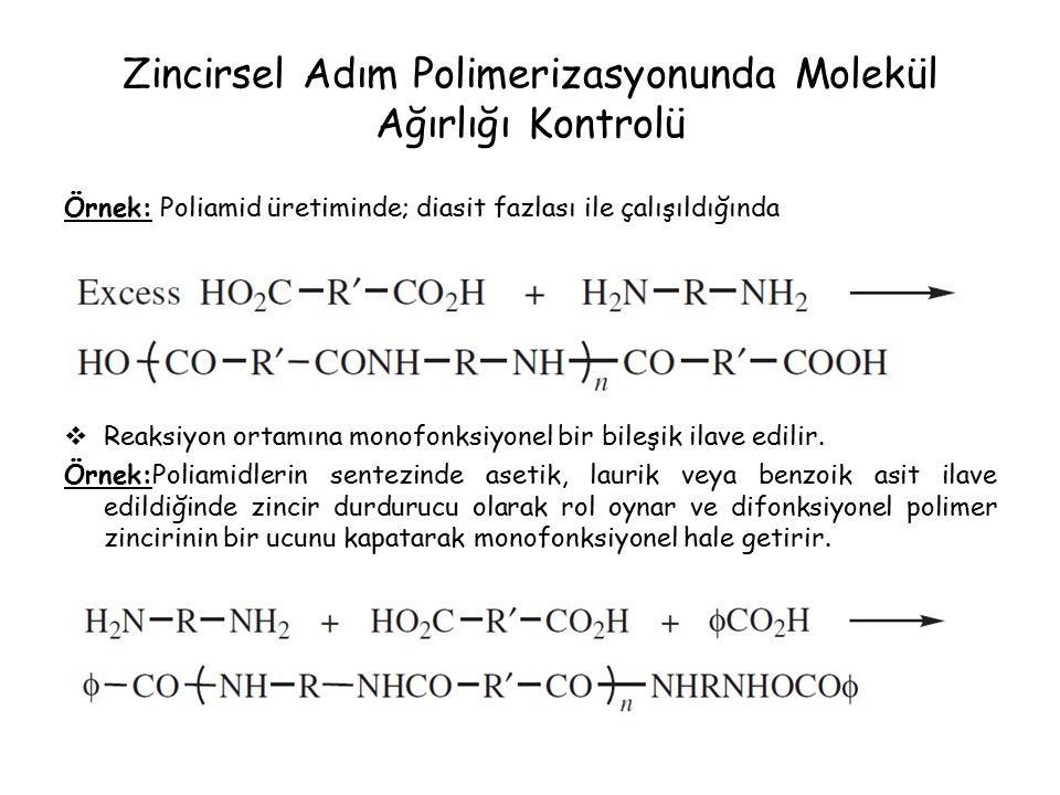 Zincirsel Adım Polimerizasyonunda Molekül Ağırlığı Kontrolü Örnek: Poliamid üretiminde; diasit fazlası ile çalışıldığında  Reaksiyon ortamına monofonksiyonel bir bileşik ilave edilir.