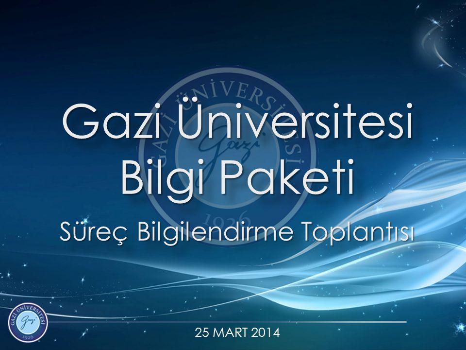 Gazi Üniversitesi Bilgi Paketi Süreç Bilgilendirme Toplantısı 25 MART 2014