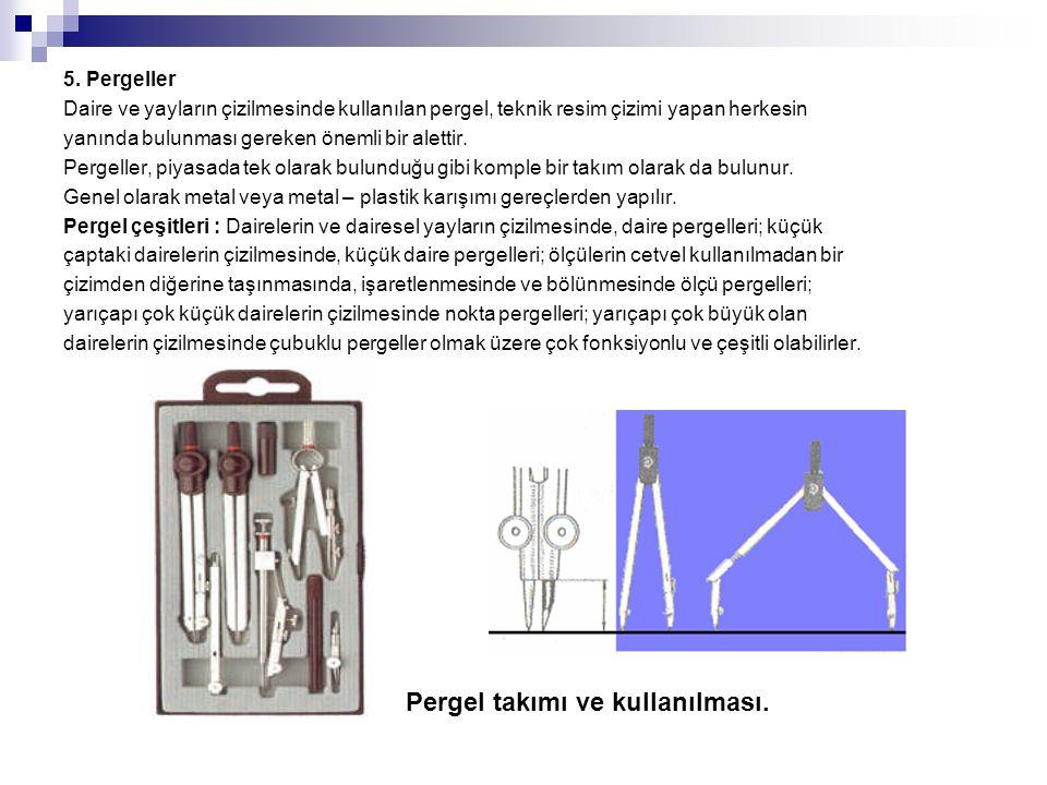 5. Pergeller Daire ve yayların çizilmesinde kullanılan pergel, teknik resim çizimi yapan herkesin yanında bulunması gereken önemli bir alettir. Pergel