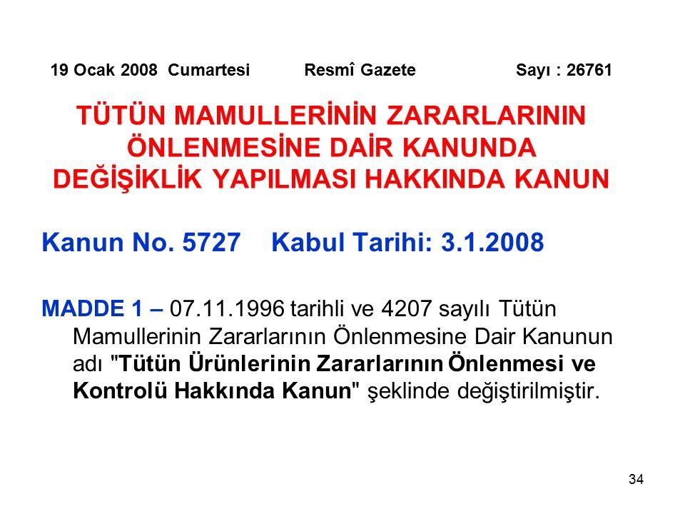 34 19 Ocak 2008 Cumartesi Resmî Gazete Sayı : 26761 TÜTÜN MAMULLERİNİN ZARARLARININ ÖNLENMESİNE DAİR KANUNDA DEĞİŞİKLİK YAPILMASI HAKKINDA KANUN Kanun No.
