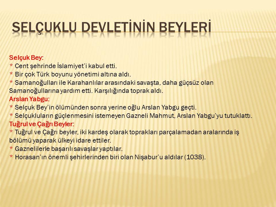 Selçuk Bey: * Cent şehrinde İslamiyet'i kabul etti. * Bir çok Türk boyunu yönetimi altına aldı. * Samanoğulları ile Karahanlılar arasındaki savaşta, d