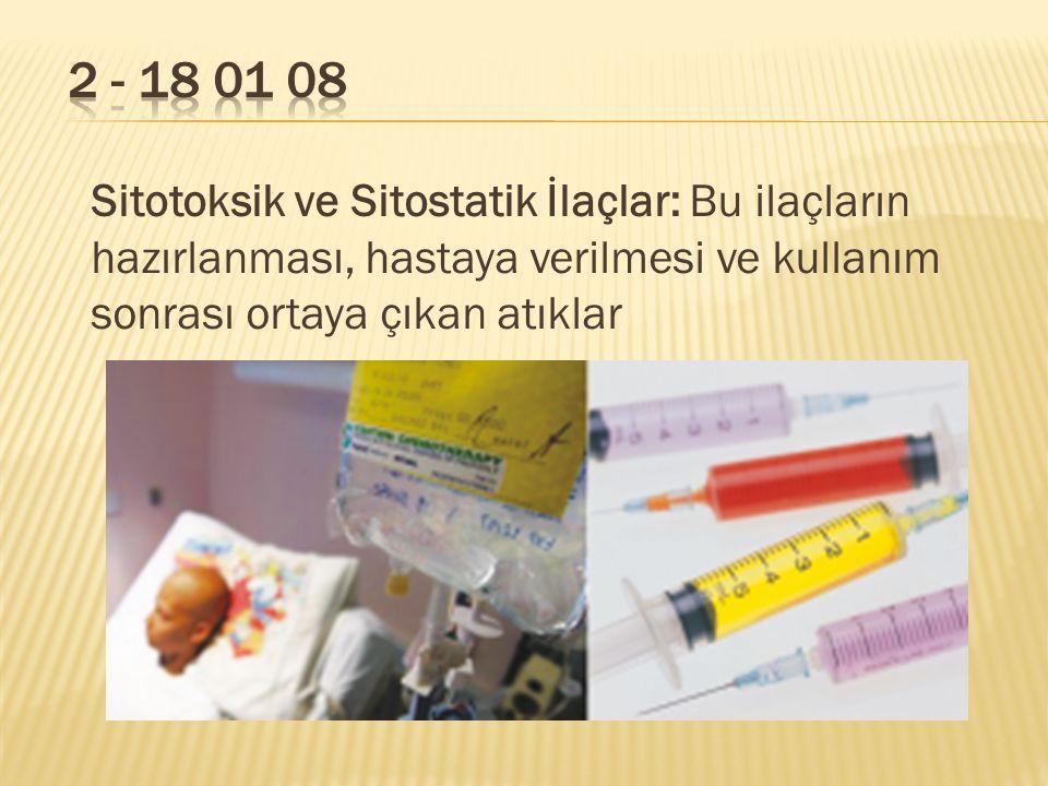 Sitotoksik ve Sitostatik İlaçlar: Bu ilaçların hazırlanması, hastaya verilmesi ve kullanım sonrası ortaya çıkan atıklar