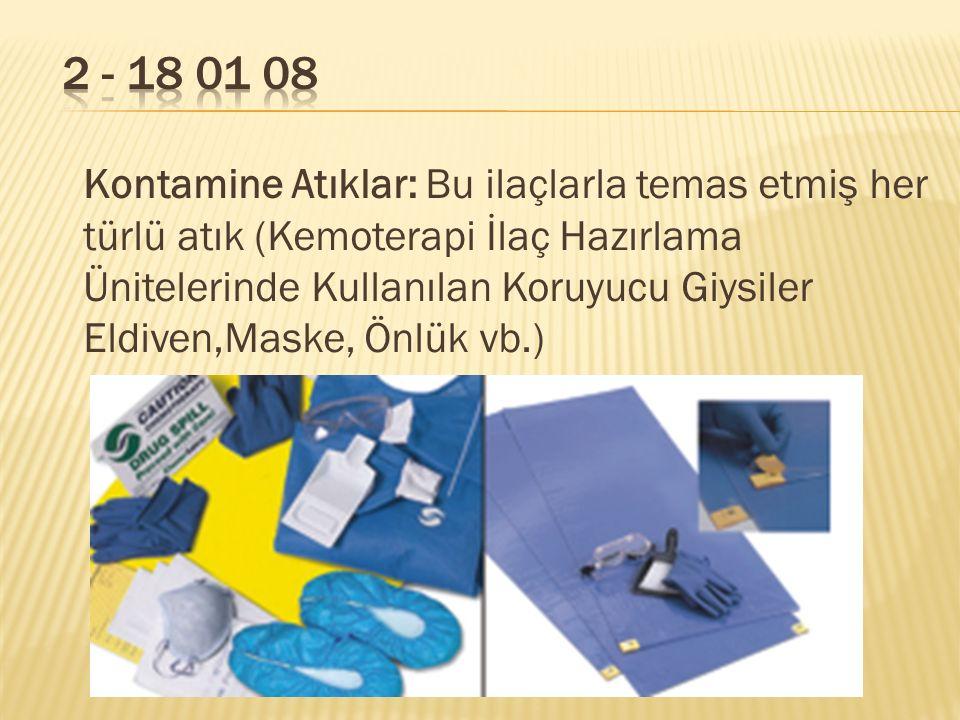 Kontamine Atıklar: Bu ilaçlarla temas etmiş her türlü atık (Kemoterapi İlaç Hazırlama Ünitelerinde Kullanılan Koruyucu Giysiler Eldiven,Maske, Önlük v