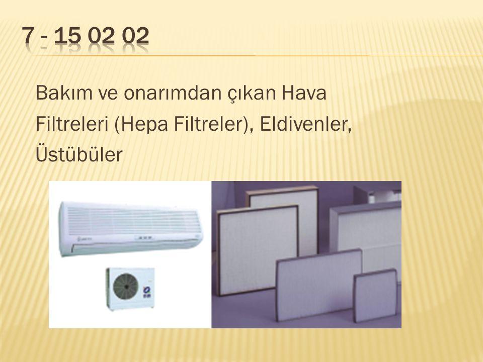 Bakım ve onarımdan çıkan Hava Filtreleri (Hepa Filtreler), Eldivenler, Üstübüler